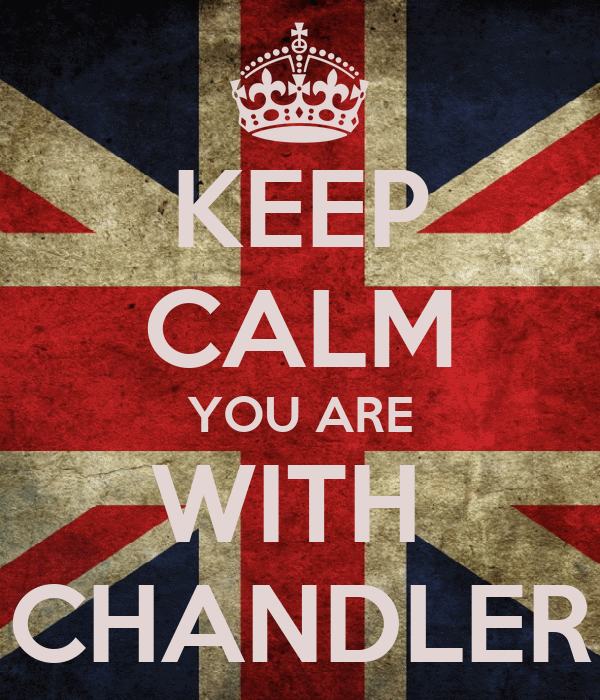 KEEP CALM YOU ARE WITH  CHANDLER