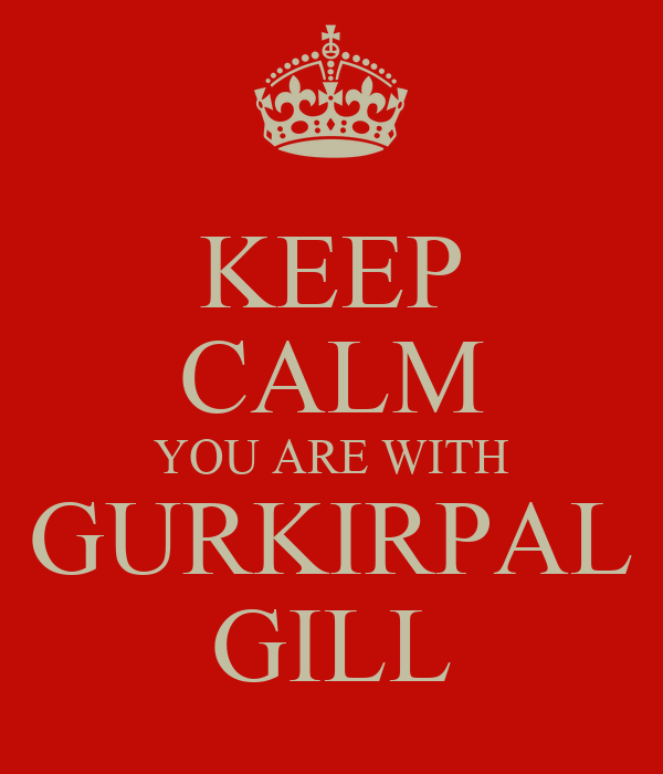 KEEP CALM YOU ARE WITH GURKIRPAL GILL