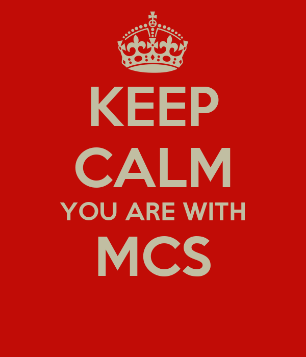 KEEP CALM YOU ARE WITH MCS