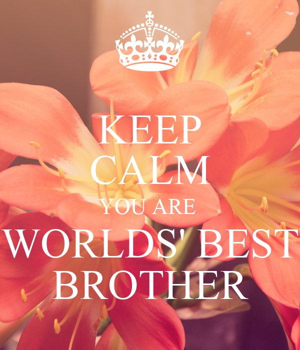 KEEP CALM YOU ARE  WORLDS' BEST BROTHER