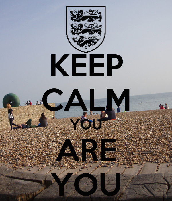 KEEP CALM YOU ARE YOU