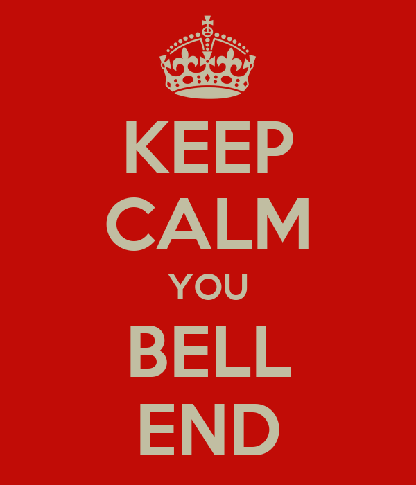 KEEP CALM YOU BELL END