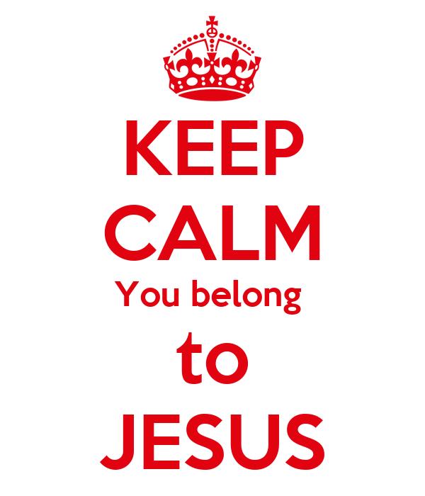 KEEP CALM You belong  to JESUS