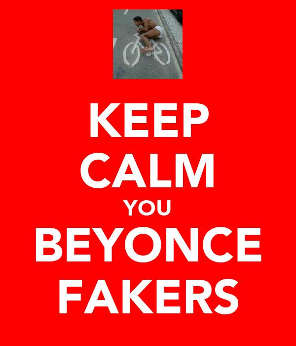 KEEP CALM YOU BEYONCE FAKERS
