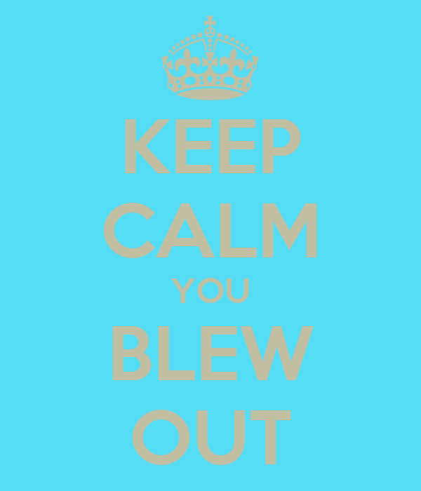 KEEP CALM YOU BLEW OUT