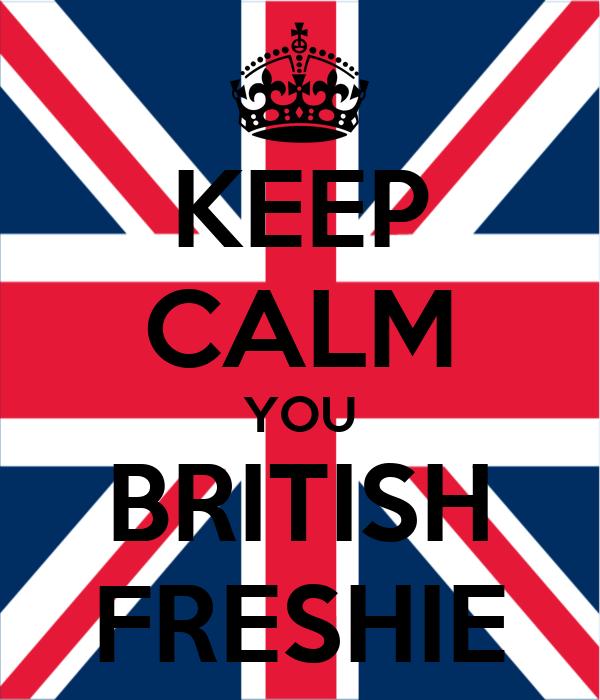 KEEP CALM YOU BRITISH FRESHIE