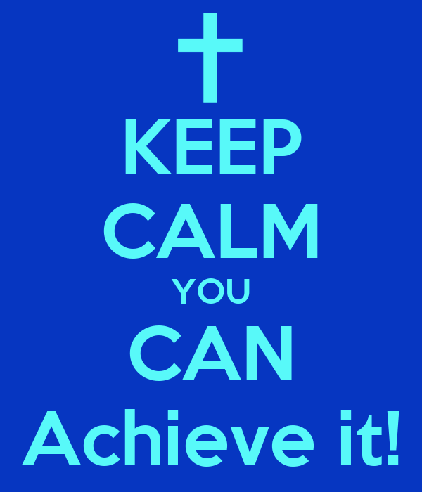 KEEP CALM YOU CAN Achieve it!