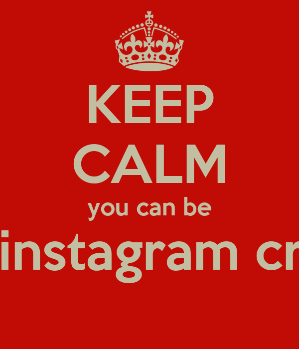 KEEP CALM you can be my instagram crush