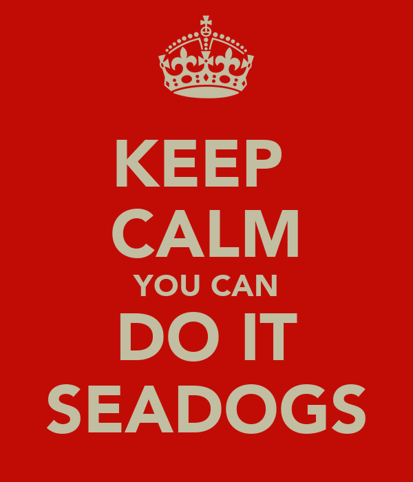 KEEP  CALM YOU CAN DO IT SEADOGS