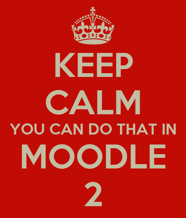 KEEP CALM YOU CAN DO THAT IN MOODLE 2