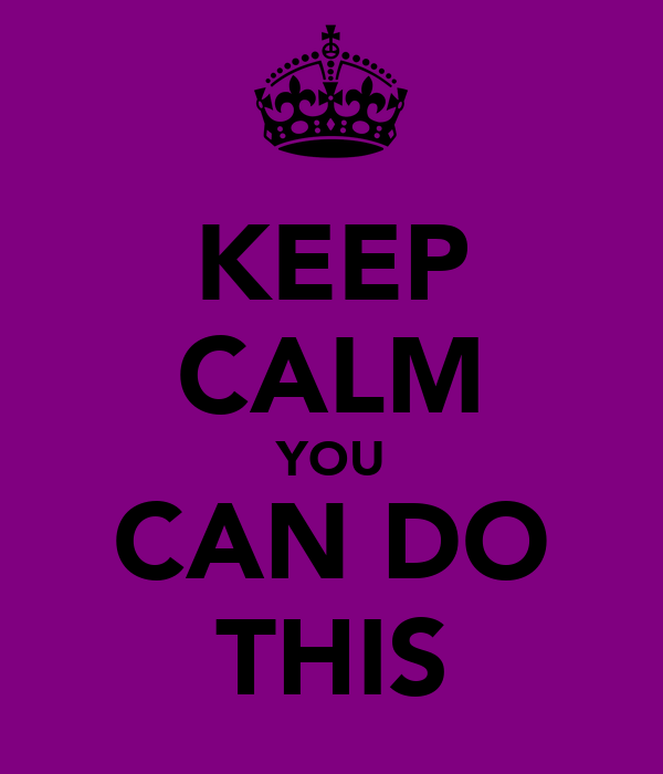 KEEP CALM YOU CAN DO THIS
