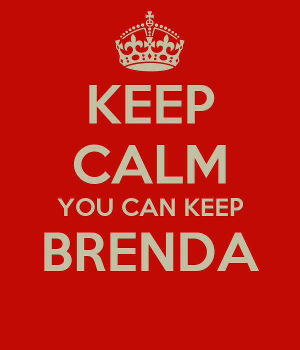 KEEP CALM YOU CAN KEEP BRENDA