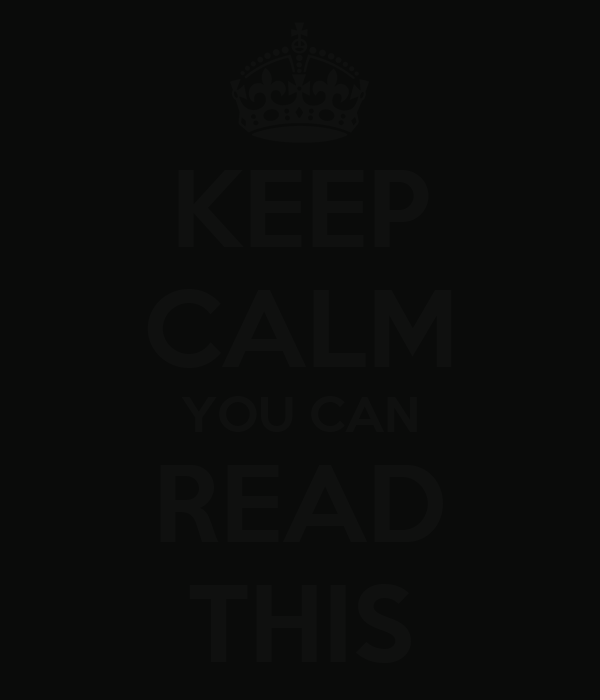 KEEP CALM YOU CAN READ THIS
