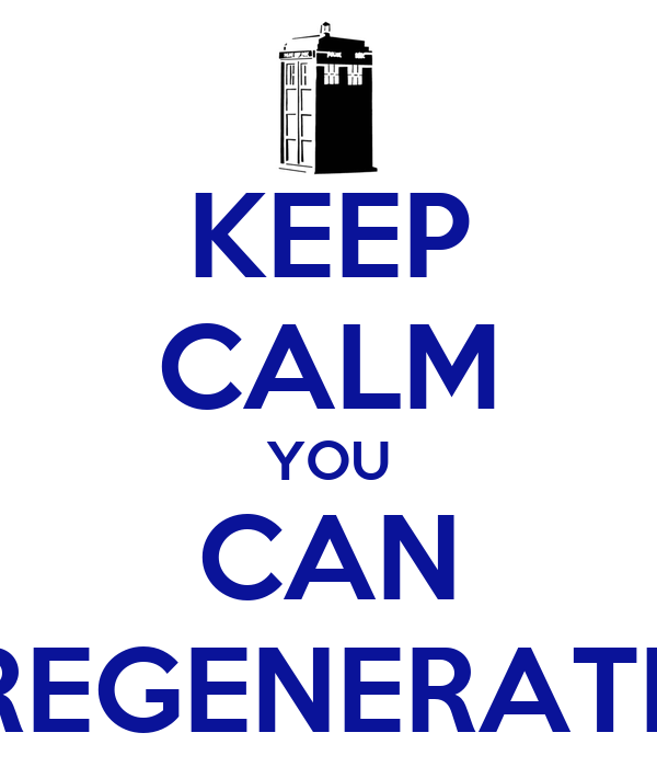 KEEP CALM YOU CAN REGENERATE