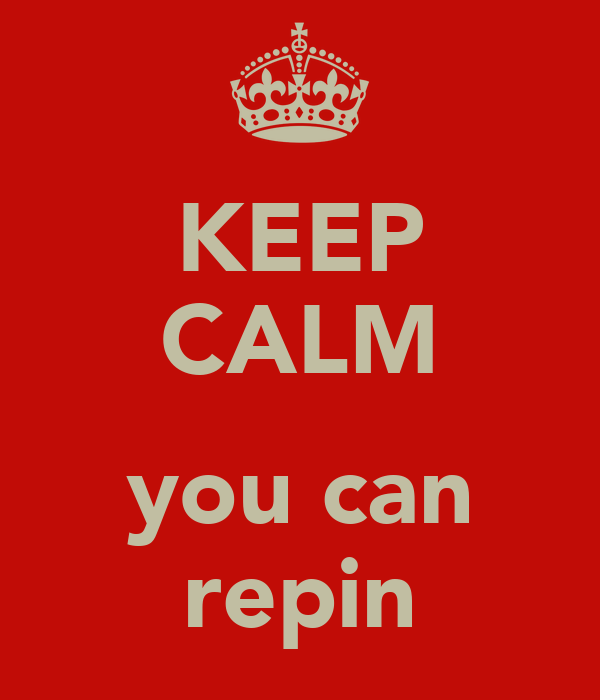 KEEP CALM  you can repin