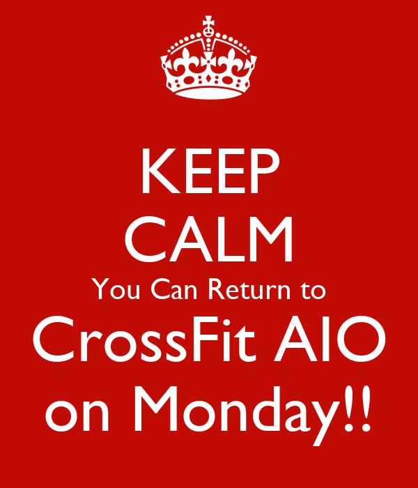 KEEP CALM You Can Return to CrossFit AIO on Monday!!