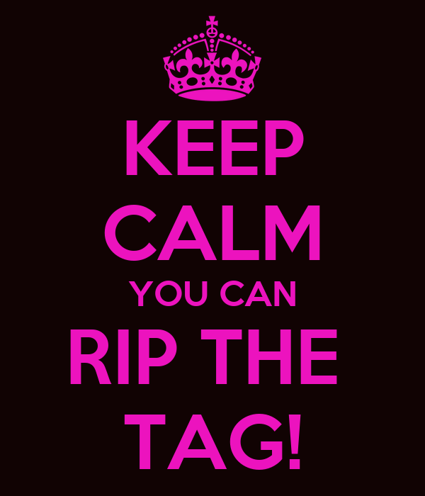KEEP CALM YOU CAN RIP THE  TAG!