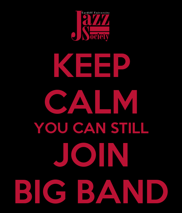 KEEP CALM YOU CAN STILL JOIN BIG BAND