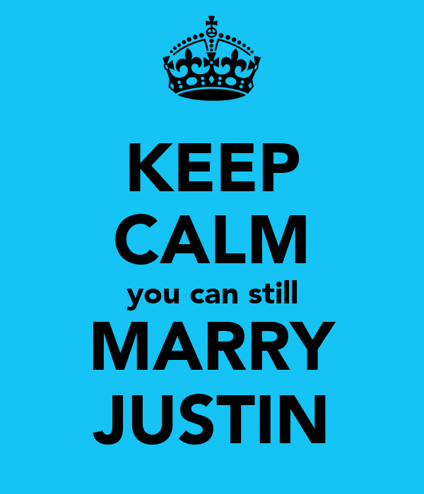 KEEP CALM you can still MARRY JUSTIN