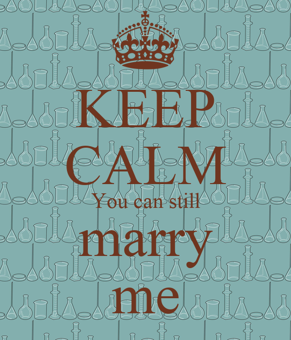 KEEP CALM You can still marry me