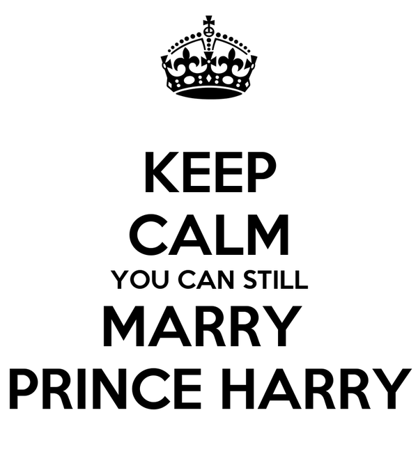 KEEP CALM YOU CAN STILL MARRY  PRINCE HARRY