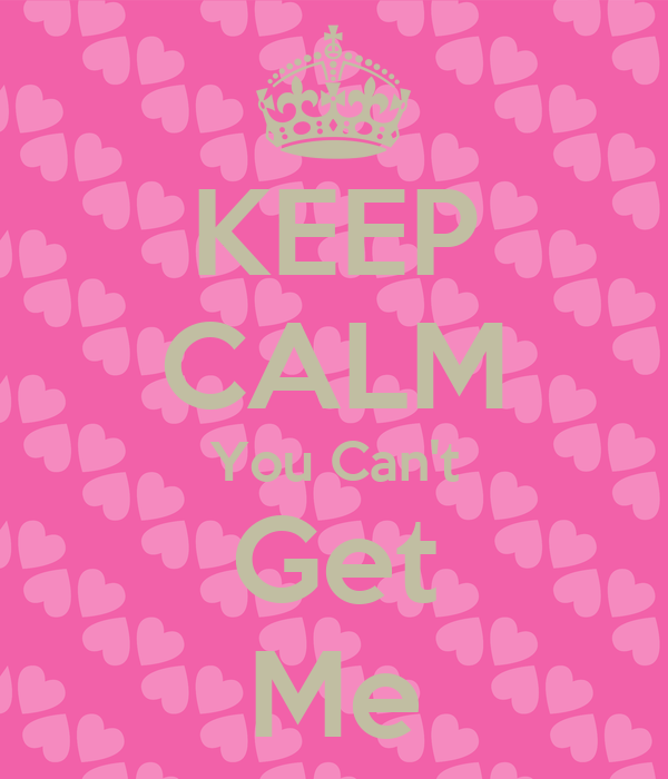 KEEP CALM You Can't Get Me