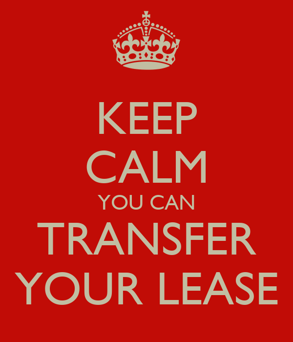 KEEP CALM YOU CAN TRANSFER YOUR LEASE