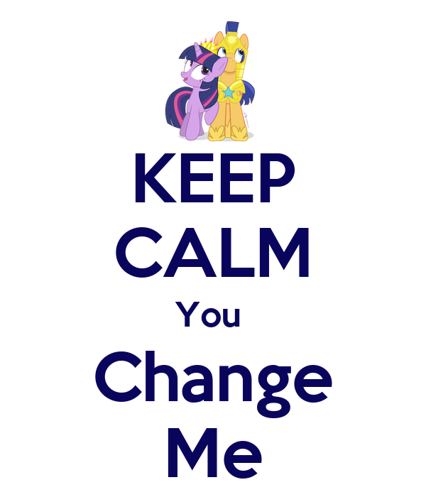 KEEP CALM You  Change Me