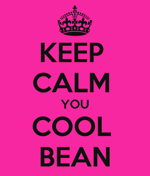 KEEP  CALM  YOU COOL  BEAN