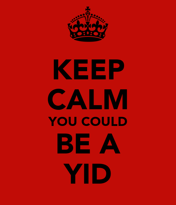 KEEP CALM YOU COULD BE A YID