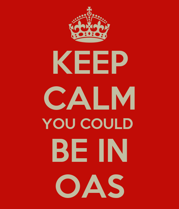 KEEP CALM YOU COULD  BE IN OAS