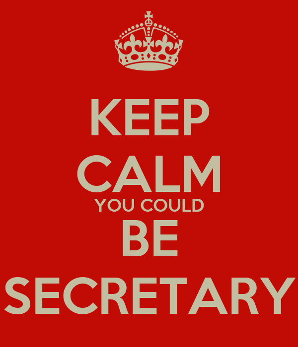 KEEP CALM YOU COULD BE SECRETARY
