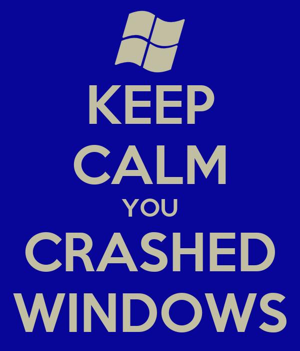 KEEP CALM YOU CRASHED WINDOWS