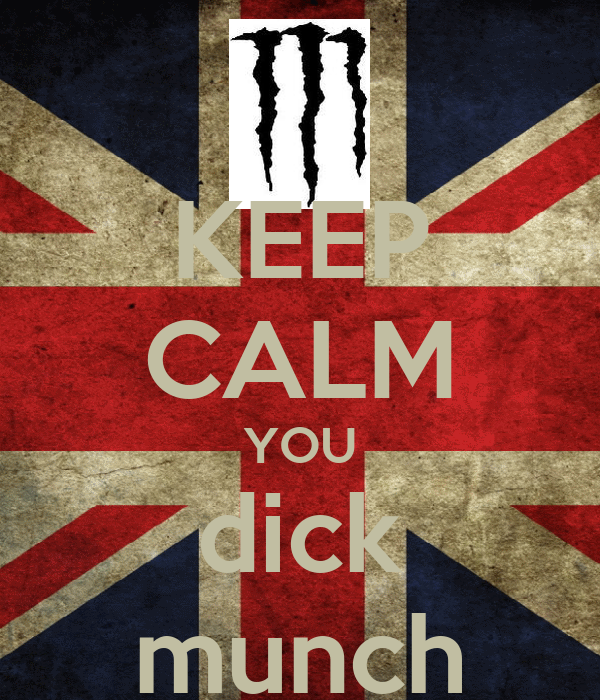 KEEP CALM YOU dick munch