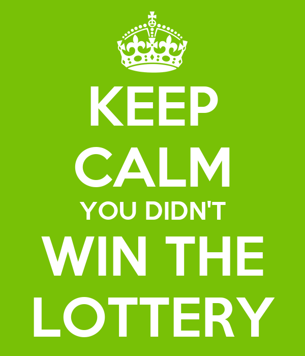 KEEP CALM YOU DIDN'T WIN THE LOTTERY