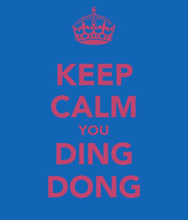 KEEP CALM YOU DING DONG