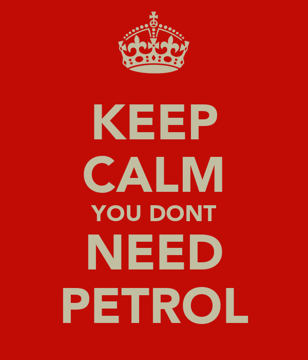 KEEP CALM YOU DONT NEED PETROL