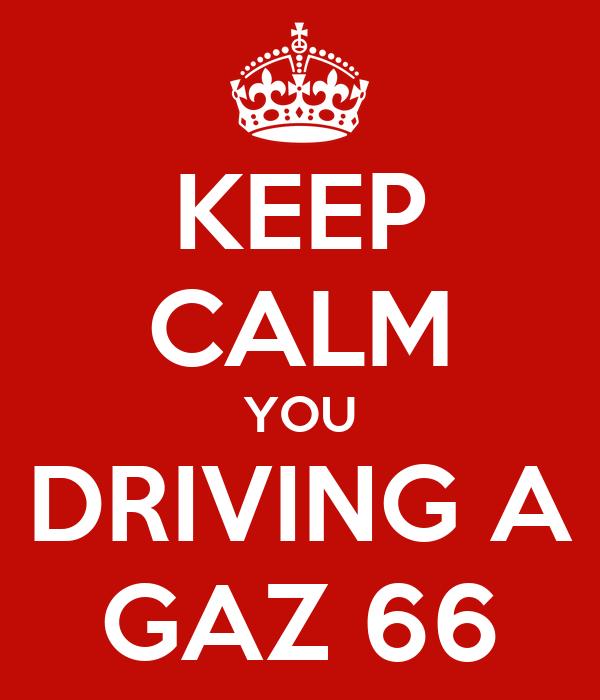KEEP CALM YOU DRIVING A GAZ 66