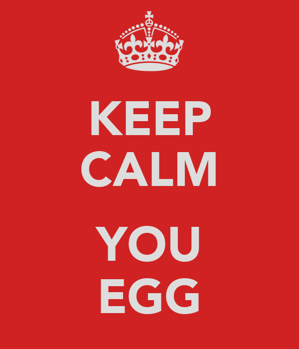 KEEP CALM  YOU EGG