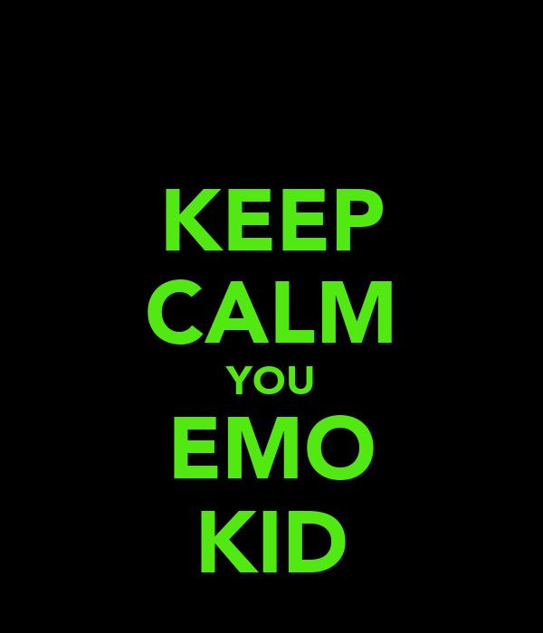 KEEP CALM YOU EMO KID