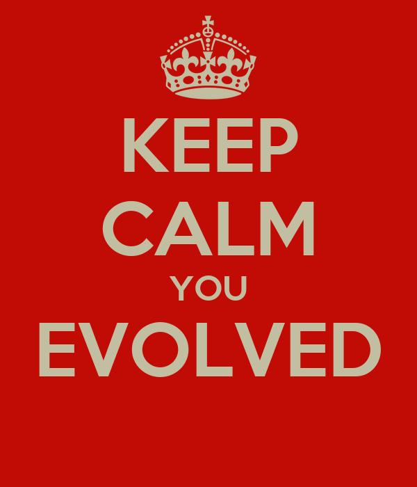 KEEP CALM YOU EVOLVED