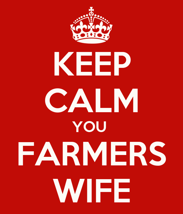 KEEP CALM YOU  FARMERS WIFE