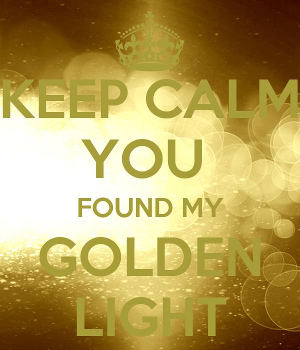 KEEP CALM YOU  FOUND MY GOLDEN LIGHT