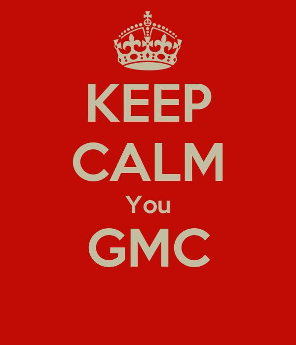 KEEP CALM You GMC