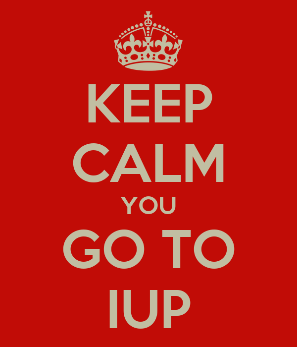 KEEP CALM YOU GO TO IUP