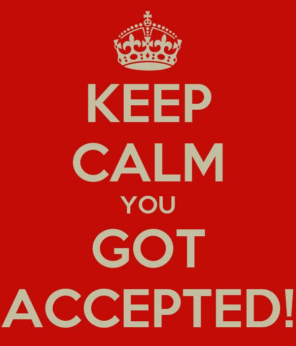 KEEP CALM YOU GOT ACCEPTED!