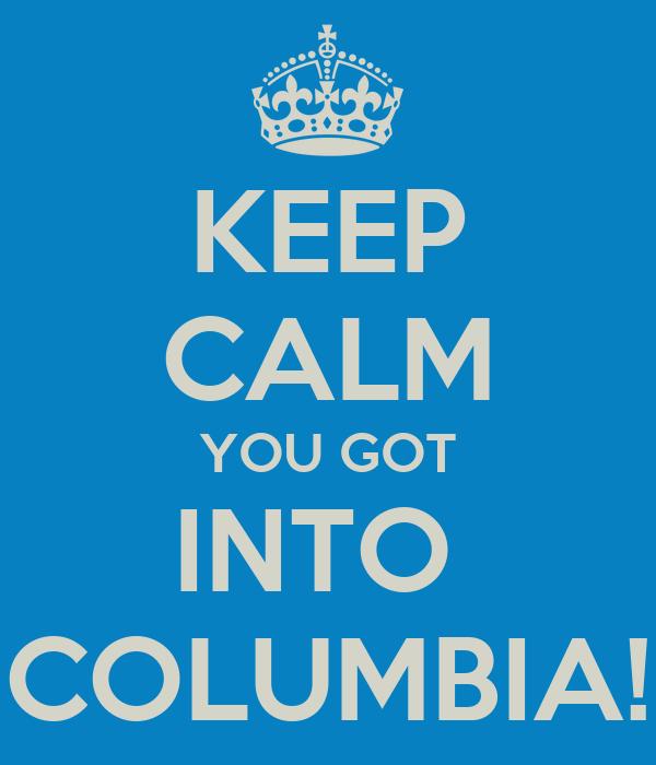 KEEP CALM YOU GOT INTO  COLUMBIA!