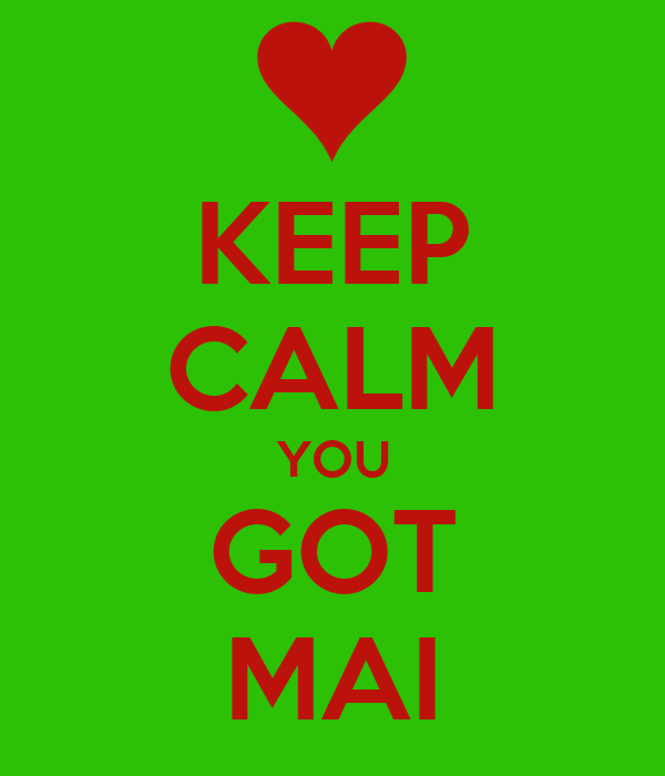 KEEP CALM YOU GOT MAI