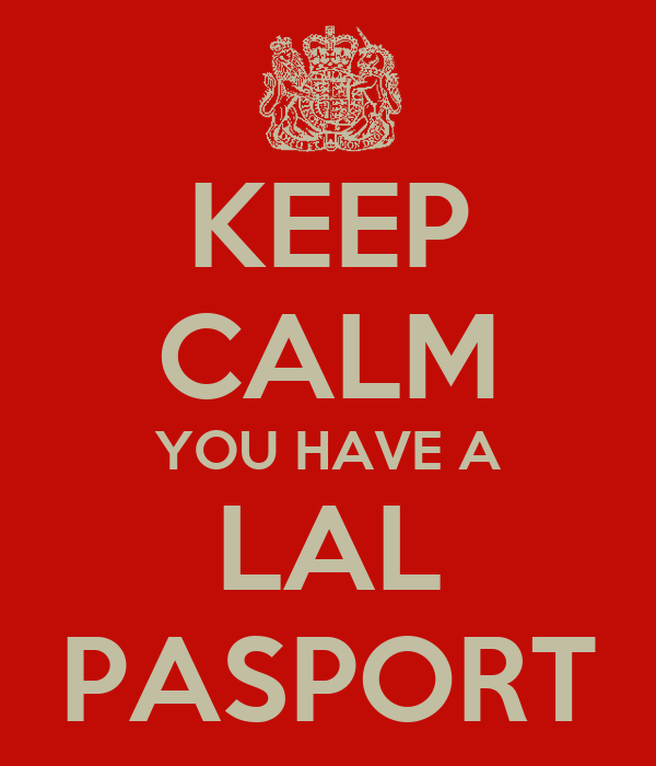 KEEP CALM YOU HAVE A LAL PASPORT