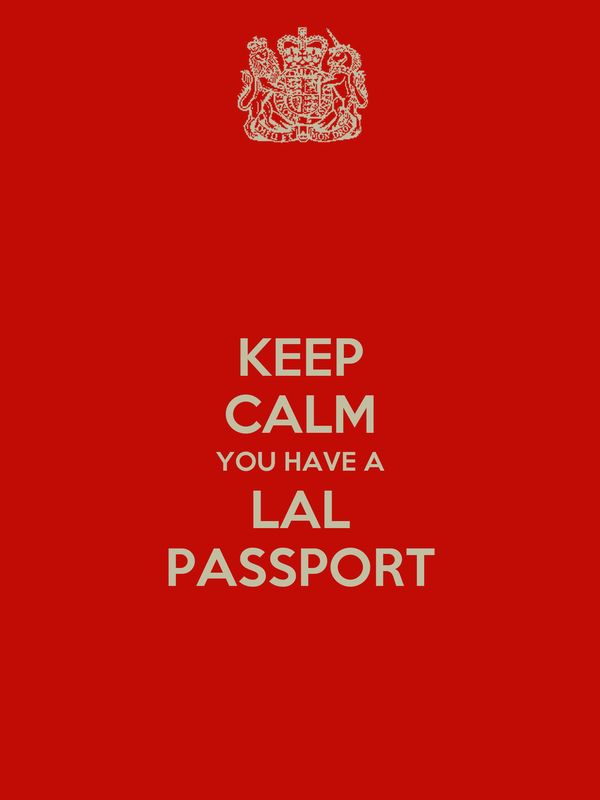 KEEP CALM YOU HAVE A LAL PASSPORT